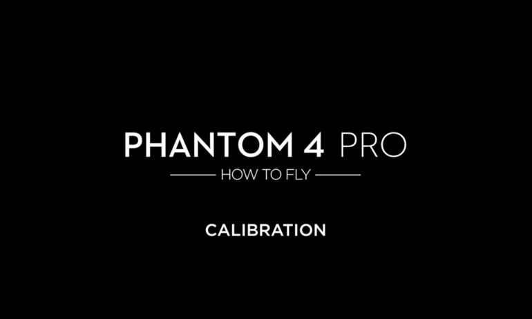 DJI – Phantom 4 Pro – How to Fly – Calibration