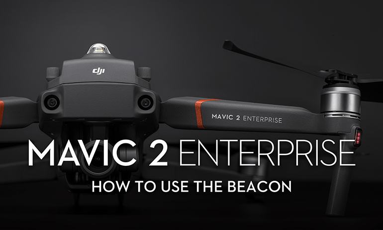 How to Use Mavic 2 Enterprise's Beacon